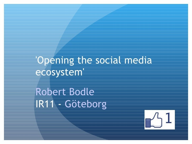 'Opening the social media ecosystem'  Robert Bodle   IR11 -  Göteborg