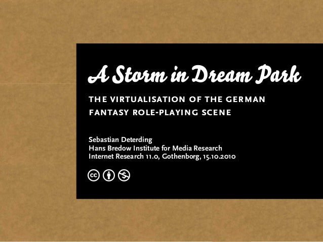 A Storm in Dream Park the virtualisation of the german fantasy role-playing scene Sebastian Deterding Hans Bredow Institut...