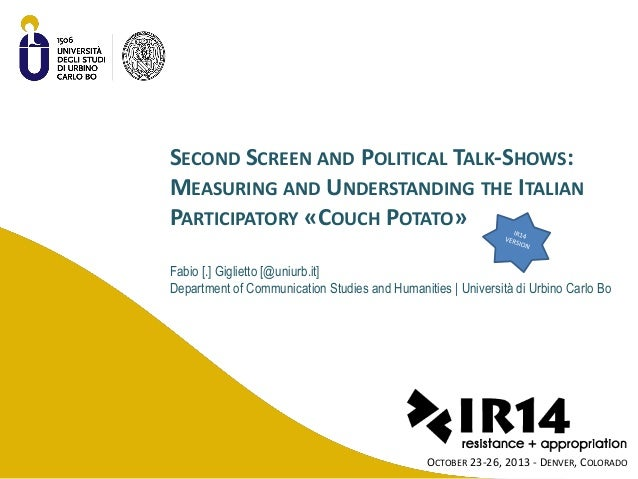 SECOND SCREEN AND POLITICAL TALK-SHOWS: MEASURING AND UNDERSTANDING THE ITALIAN PARTICIPATORY «COUCH POTATO» Fabio [.] Gig...