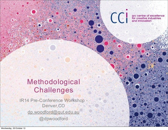 Methodological Challenges IR14 Pre-Conference Workshop Denver,CO dp.woodford@qut.edu.au @dpwoodford Wednesday, 23 October ...