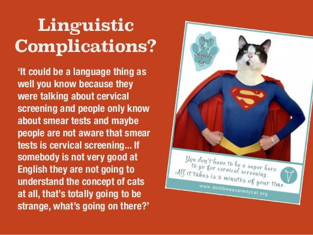 Linguistic  Complications?  'It could be a language thing as  well you know because they  were talking about cervical  scr...