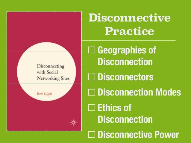 Disconnective  Practice  Geographies of  Disconnection  Disconnectors  Disconnection Modes  Ethics of  Disconnection  Disc...