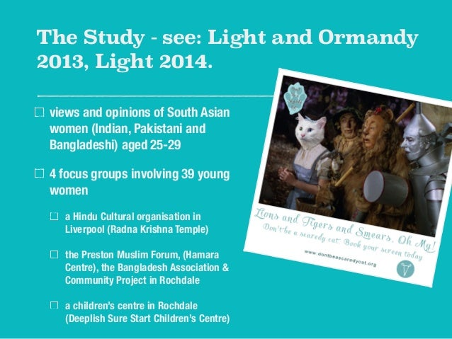 The Study - see: Light and Ormandy  2013, Light 2014.  views and opinions of South Asian  women (Indian, Pakistani and  Ba...