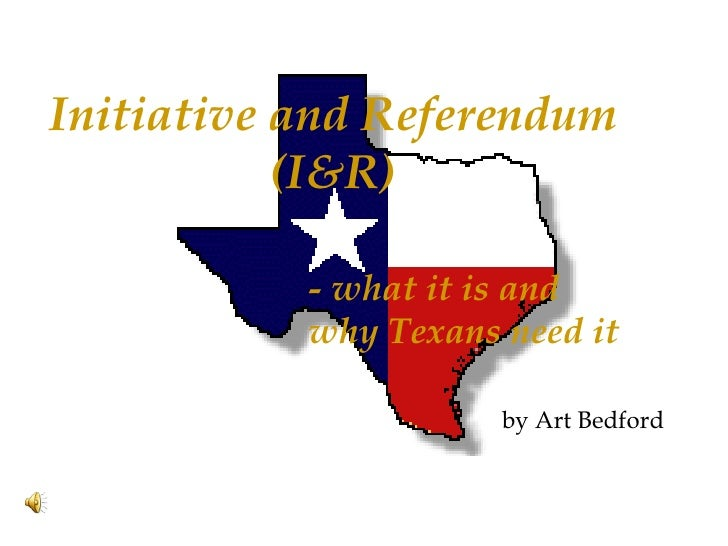Initiative and Referendum (I&R)   by Art Bedford - what it is and  why Texans need it
