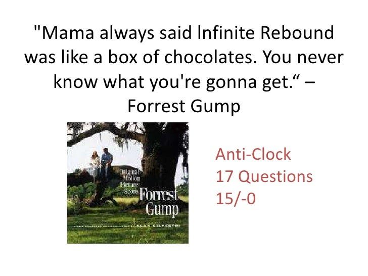 """""""Mama always said lnfinite Rebound was like a box of chocolates. You never know what you're gonna get."""" – Forrest Gump <br..."""