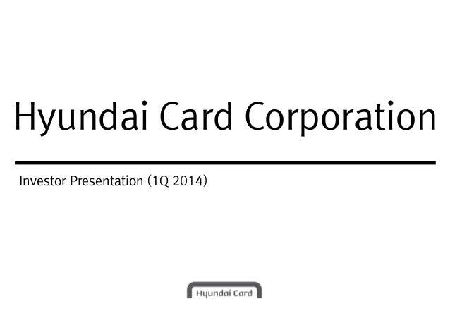 Hyundai Card CorporationHyundai Card Corporation Investor Presentation (1Q 2014)