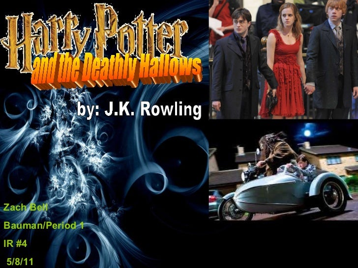 Zach Bell Bauman/Period 1  IR #4 5/8/11 and the Deathly Hallows by: J.K. Rowling