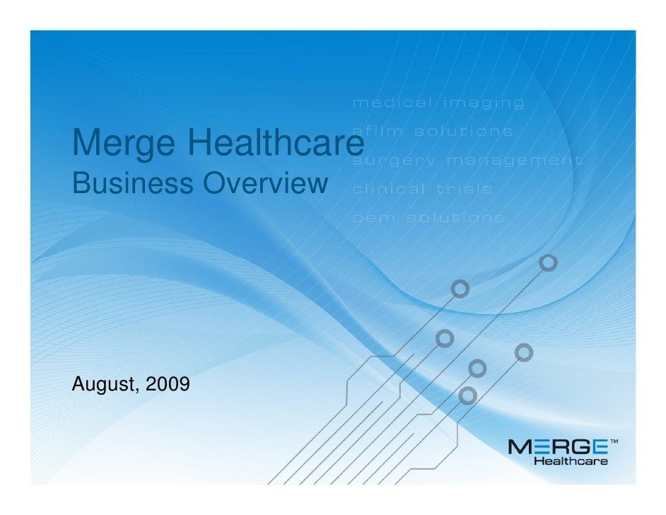 Merge Healthcare Business Overview     August, 2009