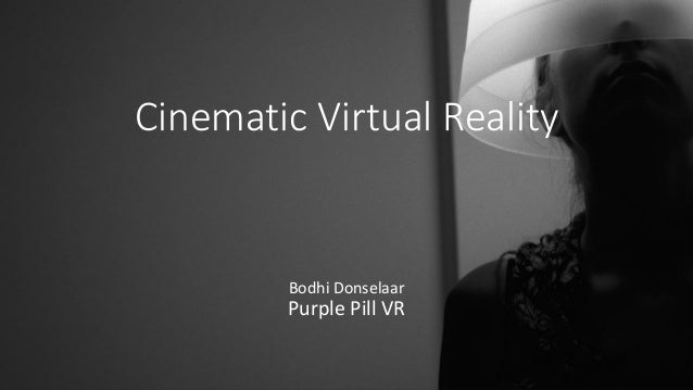 Cinematic Virtual Reality Bodhi Donselaar Purple Pill VR