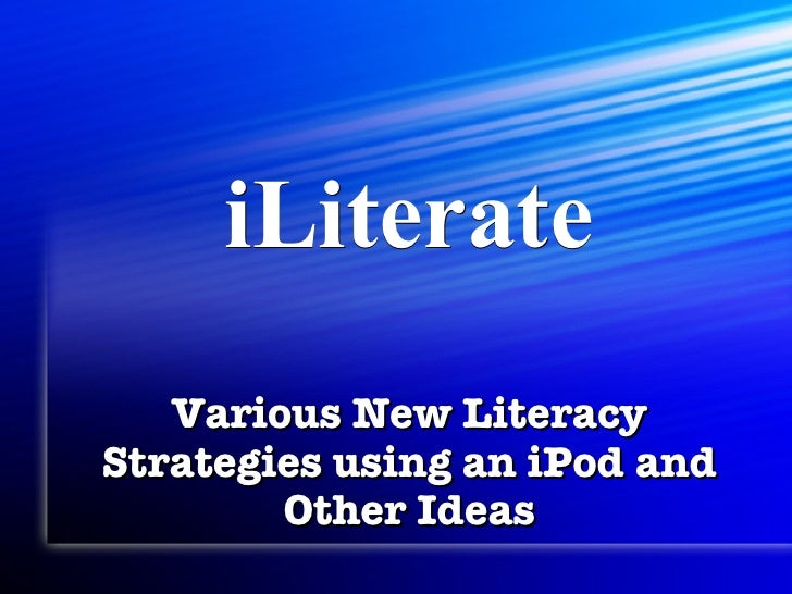 iLiterate Various New Literacy Strategies using an iPod and Other Ideas