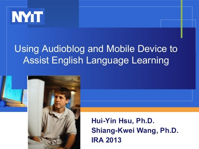 Using Audioblog and Mobile Device to Assist English Language Learning                Hui-Yin Hsu, Ph.D.                Shi...