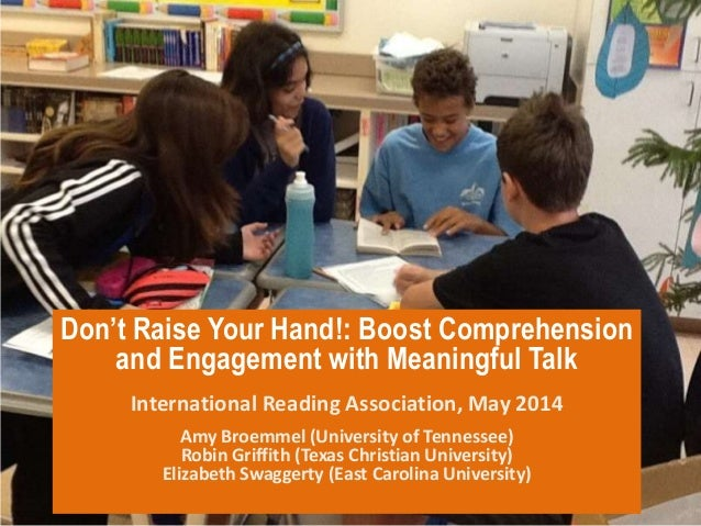 Don't Raise Your Hand!: Boost Comprehension and Engagement with Meaningful Talk International Reading Association, May 201...