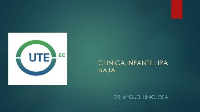 CLINICA INFANTIL: IRA BAJA DR. MIGUEL HINOJOSA