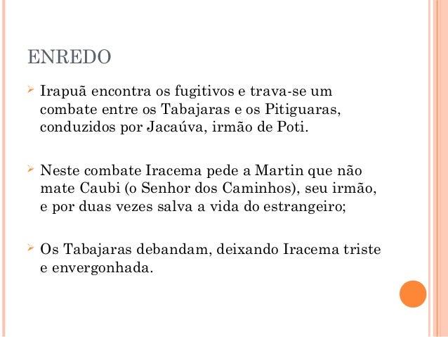 ENREDO  Irapuã encontra os fugitivos e trava-se um combate entre os Tabajaras e os Pitiguaras, conduzidos por Jacaúva, ir...