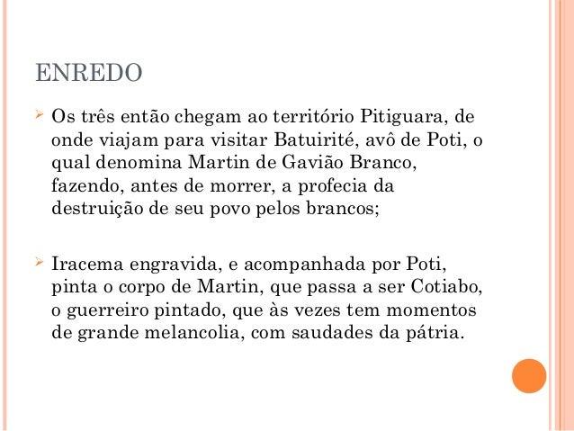 ENREDO  Os três então chegam ao território Pitiguara, de onde viajam para visitar Batuirité, avô de Poti, o qual denomina...