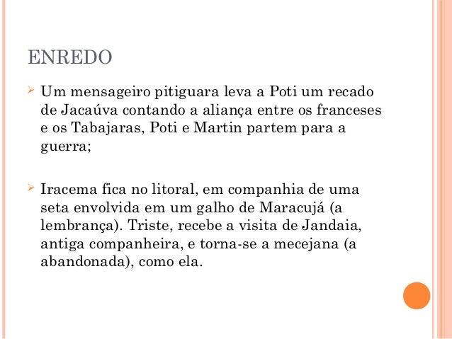 ENREDO  Um mensageiro pitiguara leva a Poti um recado de Jacaúva contando a aliança entre os franceses e os Tabajaras, Po...
