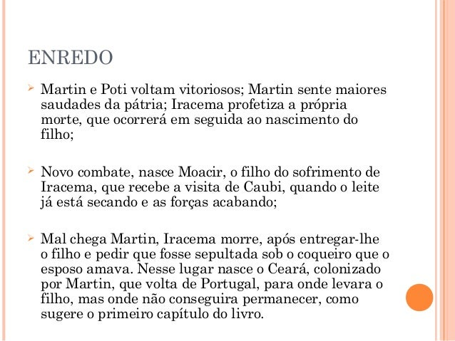 ENREDO  Martin e Poti voltam vitoriosos; Martin sente maiores saudades da pátria; Iracema profetiza a própria morte, que ...