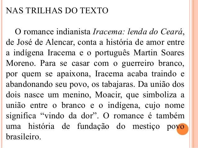 NAS TRILHAS DO TEXTO O romance indianista Iracema: lenda do Ceará, de José de Alencar, conta a história de amor entre a in...