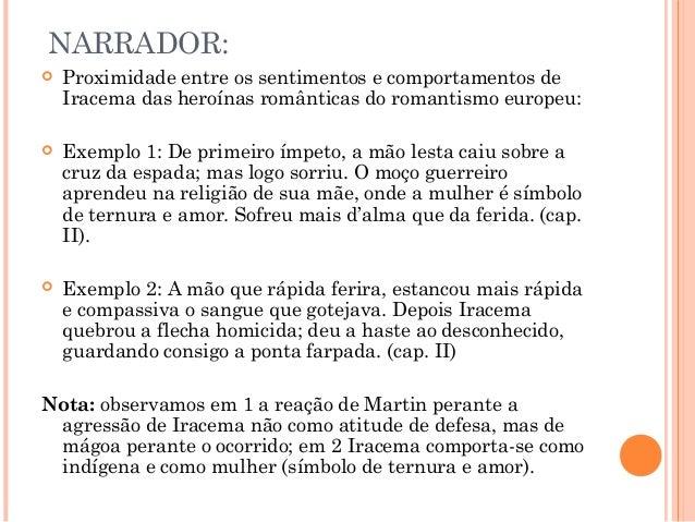 NARRADOR:  Proximidade entre os sentimentos e comportamentos de Iracema das heroínas românticas do romantismo europeu:  ...