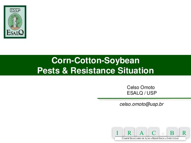 Corn-Cotton-Soybean Pests & Resistance Situation Celso Omoto ESALQ / USP celso.omoto@usp.br