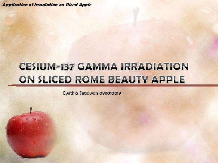 Application of Irradiation on Sliced Apple                            Cynthia Setiawan 0811010019