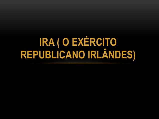 IRA ( O EXÉRCITO  REPUBLICANO IRLÂNDES)