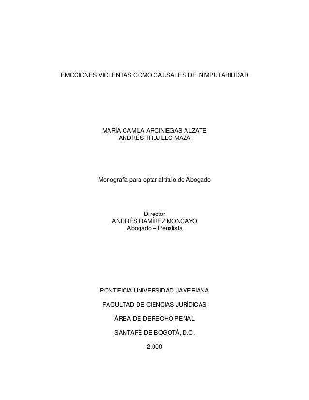 EMOCIONES VIOLENTAS COMO CAUSALES DE INIMPUTABILIDADMARÍA CAMILA ARCINIEGAS ALZATEANDRÉS TRUJILLO MAZAMonografía para opta...