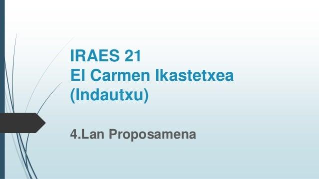 IRAES 21 El Carmen Ikastetxea (Indautxu) 4.Lan Proposamena