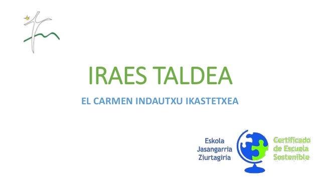IRAES TALDEA EL CARMEN INDAUTXU IKASTETXEA