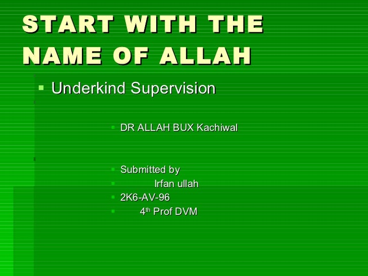 START WITH THE NAME OF ALLAH  <ul><li>Underkind Supervision </li></ul><ul><ul><ul><ul><ul><li>DR ALLAH BUX Kachiwal </li><...