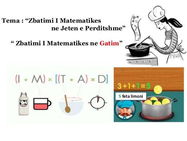 """5 feta limoni Tema : """"Zbatimi I Matematikes ne Jeten e Perditshme"""" """" Zbatimi I Matematikes ne Gatim"""""""