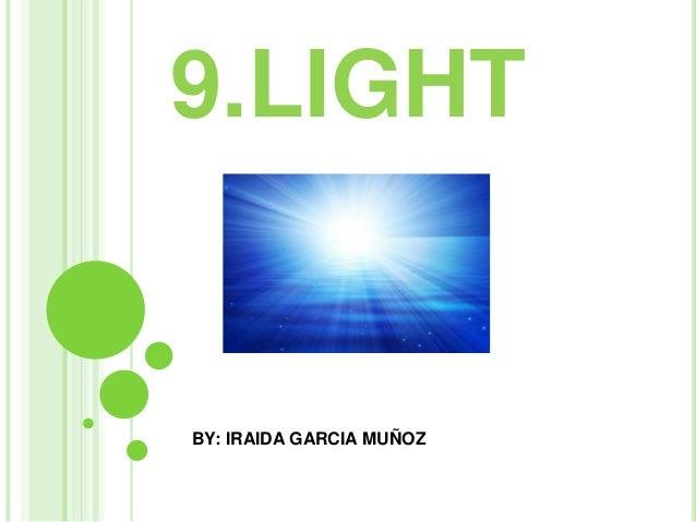 9.LIGHT BY: IRAIDA GARCIA MUÑOZ