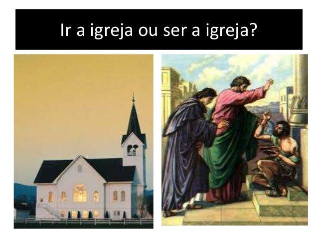 Ir a igreja ou ser a igreja?