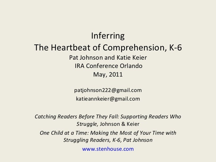 Inferring The Heartbeat of Comprehension, K-6 Pat Johnson and Katie Keier  IRA Conference Orlando May, 2011 [email_address...