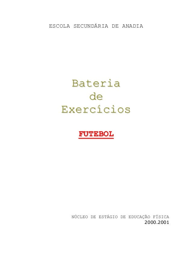 ESCOLA SECUNDÁRIA DE ANADIA  Bateria de Exercícios FUTEBOL  NÚCLEO DE ESTÁGIO DE EDUCAÇÃO FÍSICA 2000.2001