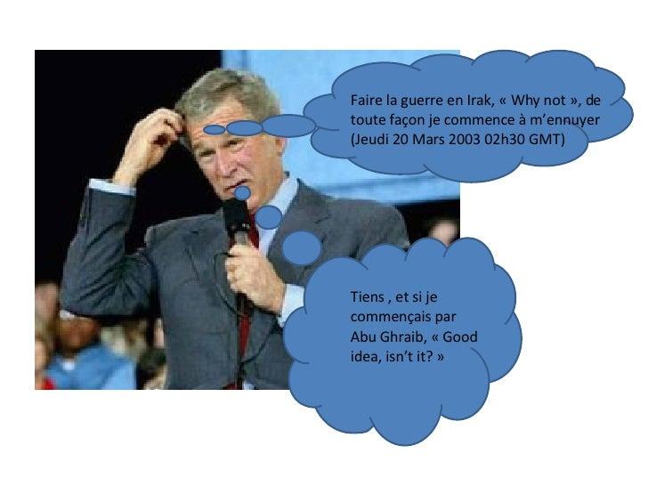 Faire la guerre en Irak, « Why not », de toute façon je commence à m'ennuyer  (Jeudi 20 Mars 2003 02h30 GMT) Tiens , et si...