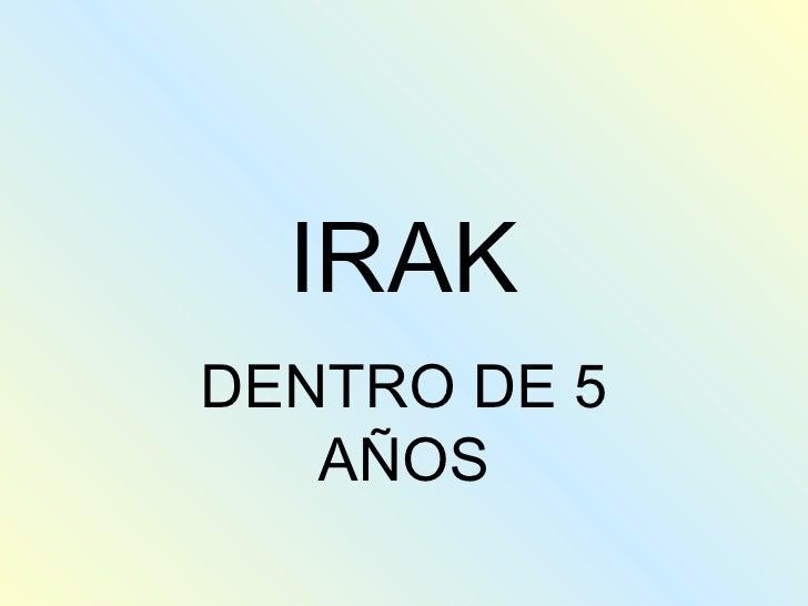 IRAK DENTRO DE 5 AÑOS