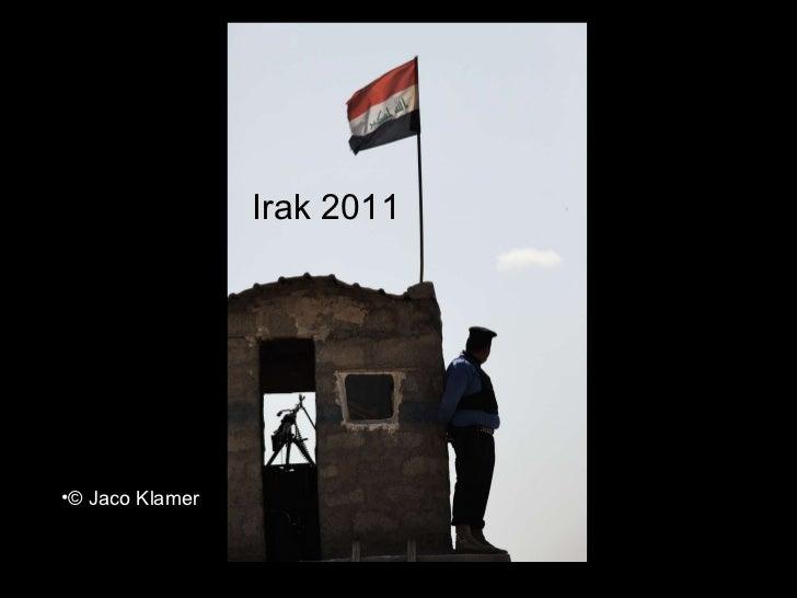 Irak 2011 <ul><ul><ul><ul><ul><li>Irak 2011 </li></ul></ul></ul></ul></ul><ul><li>© Jaco Klamer </li></ul>Irak 2011