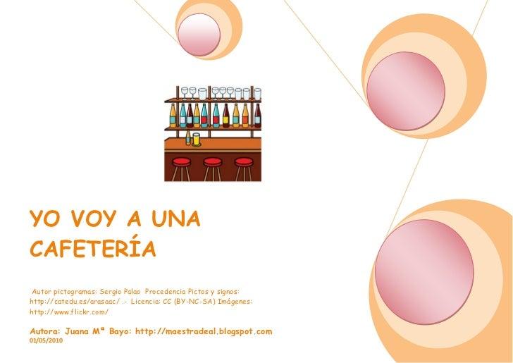 YO VOY A UNACAFETERÍA Autor pictogramas: Sergio Palao Procedencia Pictos y signos:http://catedu.es/arasaac/ .- Licencia: C...