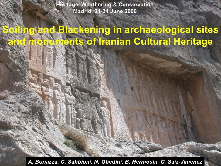 Soiling and Blackening in archaeological sites  and monuments of Iranian Cultural Heritage A. Bonazza, C. Sabbioni, N. Ghe...