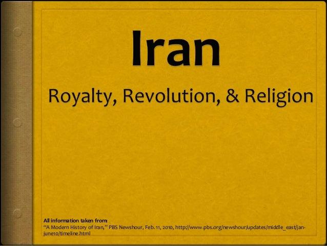 "All information taken from:""A Modern History of Iran,"" PBS Newshour, Feb. 11, 2010, http://www.pbs.org/newshour/updates/mi..."