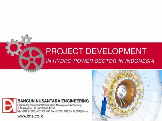 PROJECT DEVELOPMENT IN HYDRO POWER SECTOR IN INDONESIA www.bne.co.id
