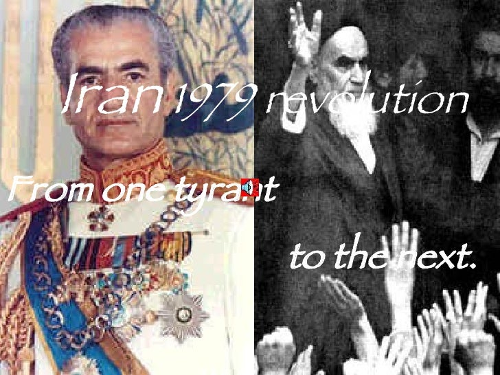 Iran  1979 revolution From one tyrant  to the next.