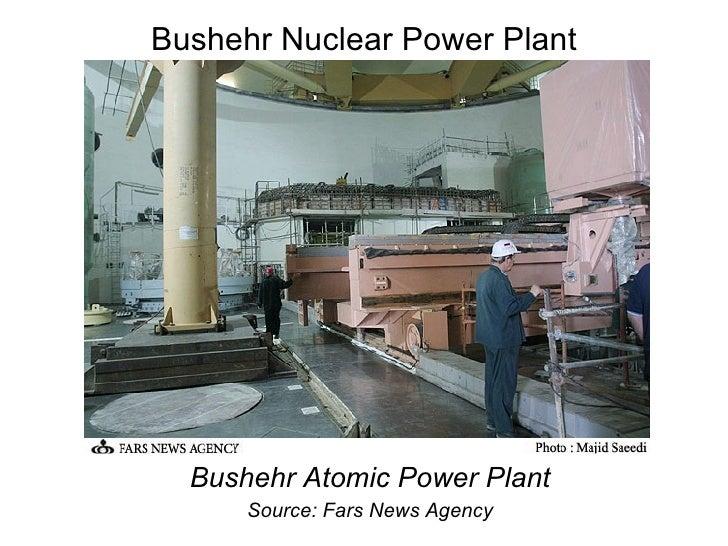 Bushehr Nuclear Power Plant <ul><li>Bushehr Atomic Power Plant </li></ul><ul><li>Source: Fars News Agency </li></ul>
