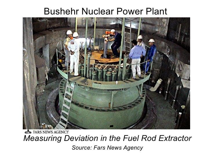 Bushehr Nuclear Power Plant <ul><li>Measuring Deviation in the Fuel Rod Extractor </li></ul><ul><li>Source: Fars News Agen...