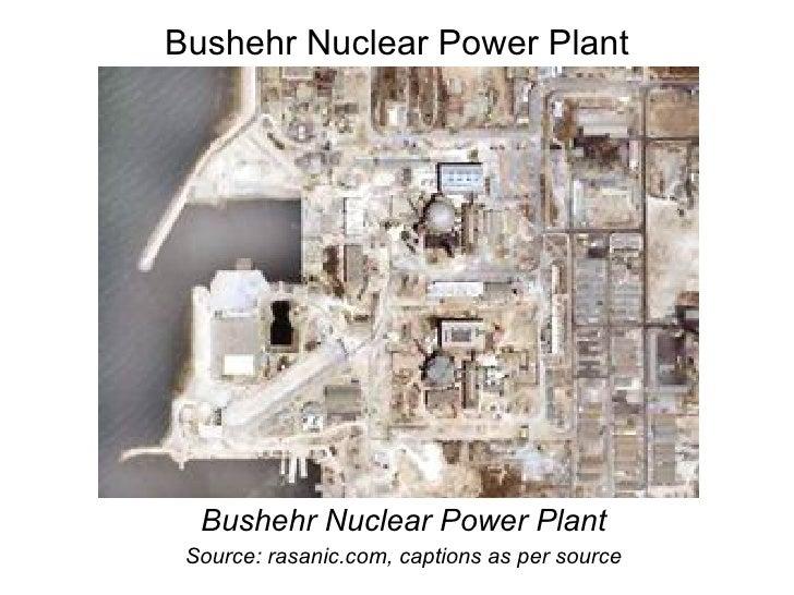 Bushehr Nuclear Power Plant <ul><li>Bushehr Nuclear Power Plant </li></ul><ul><li>Source: rasanic.com, captions as per sou...