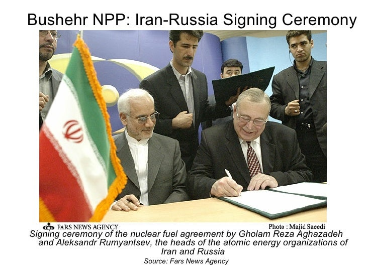 Bushehr NPP: Iran-Russia Signing Ceremony <ul><li>Signing ceremony of the nuclear fuel agreement by Gholam Reza Aghazadeh ...