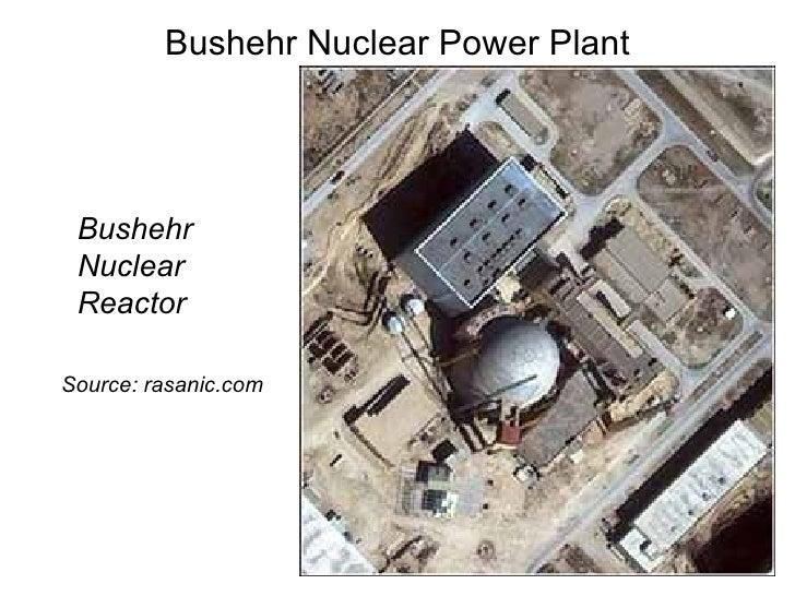 Bushehr Nuclear Power Plant <ul><li>Bushehr Nuclear Reactor </li></ul><ul><li>Source: rasanic.com </li></ul>