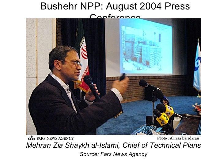 Bushehr NPP: August 2004 Press Conference <ul><li>Mehran Zia Shaykh al-Islami, Chief of Technical Plans </li></ul><ul><li>...