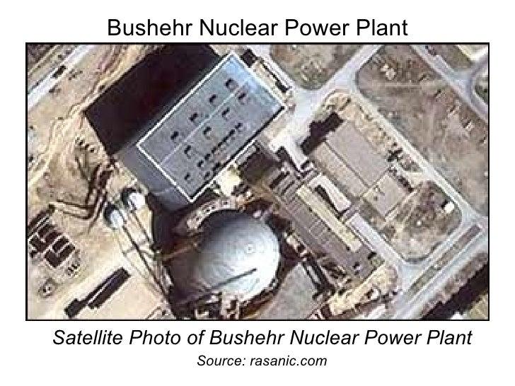 Bushehr Nuclear Power Plant <ul><li>Satellite Photo of Bushehr Nuclear Power Plant </li></ul><ul><li>Source: rasanic.com <...